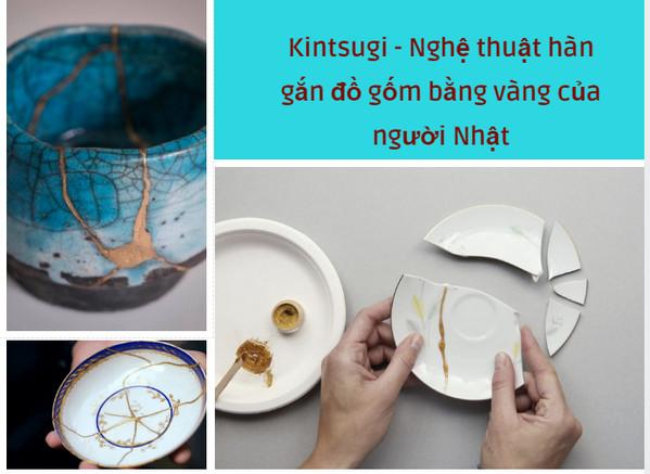 Kintsugi – Nghệ thuật hàn gắn đồ gốm bằng vàng của người Nhật